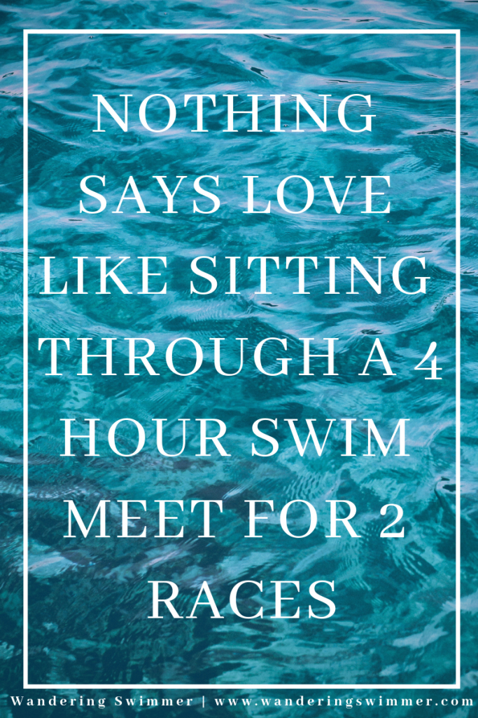 "Caption of: ""Nothing says love like sitting through a 4 hour swim meet for two races"""