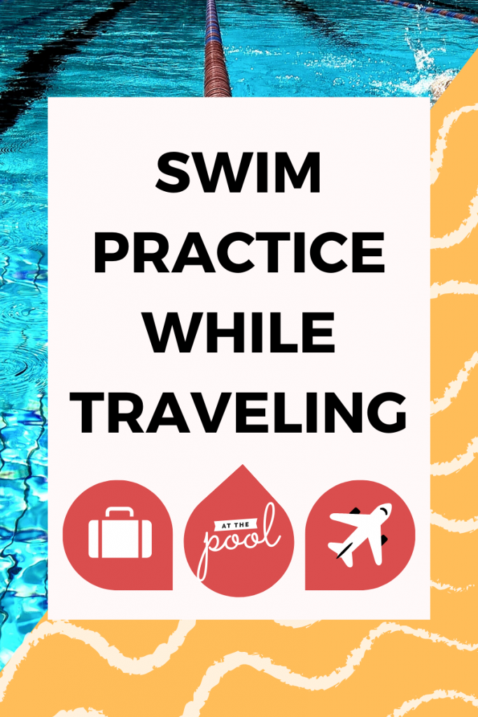 How to have a successful swim practice while traveling