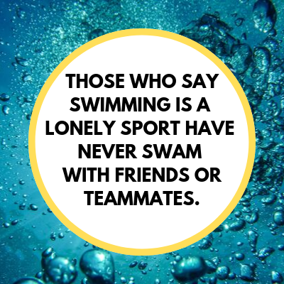 image with bubbles in the water set as background. A white circle with a yellow border is in the middle. Black text reads: those who say swimming is a lonely sport have never swam with friends of teammates