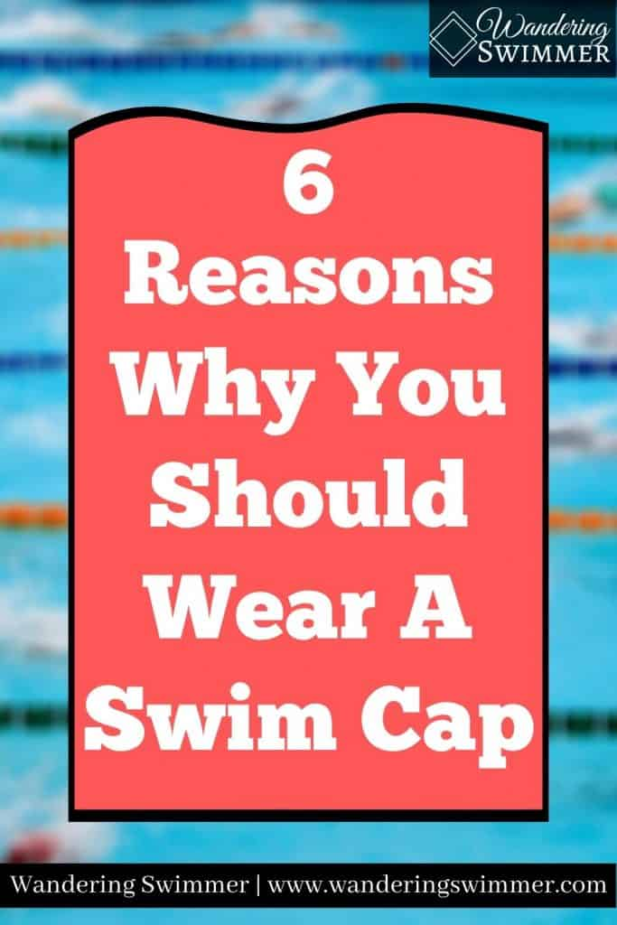 Pin image with text that reads 6 Reasons Why You Should Wear A Swim Cap