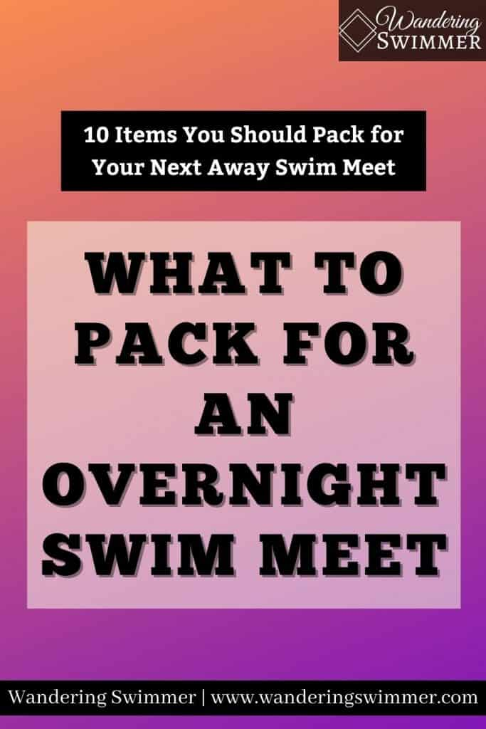 Image with a fading orange to purple background. Black text box with white font reads: 10 items you should pack for your next away swim meet. A light white box with black text reads: what to pack for an overnight swim meet