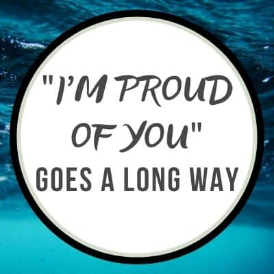 Image: Background image of being underwater. A white circle with a light gray and black ring border the circle. Text reads: 'I'm proud of you, goes a long way.'