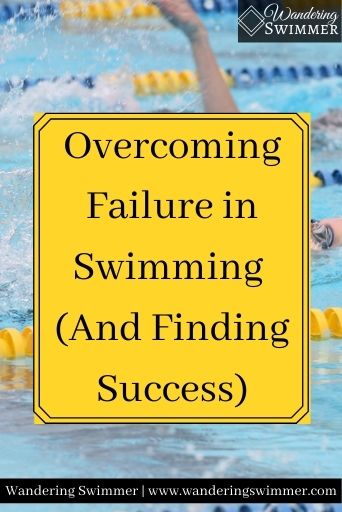 Image of a person swimming backstroke. A yellow text box has text that reads: overcoming failure in swimming and finding success