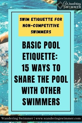 Image of a pool in the background. A light blue box with a black border has the words: basic pool etiquette: 15 ways to share the pool with other swimmers. Swim etiquette for non-competitive swimmers
