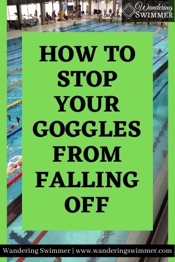 Image of a pool with green stripes alongside the picture of the pool. A green box is in the middle with text that reads: How to Stop Goggles from Falling Off