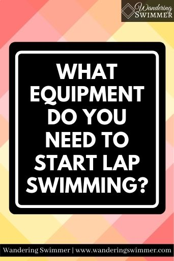 Image with tiled red and yellow squares cascading in the background. A black text box with a white border had text that reads: What Equipment Do You Need to Start Lap Swimming